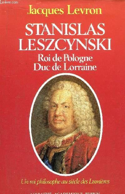 STANISLAS LESZCYNSKI - ROI DE POLOGNE - DUC DE LORRAINE