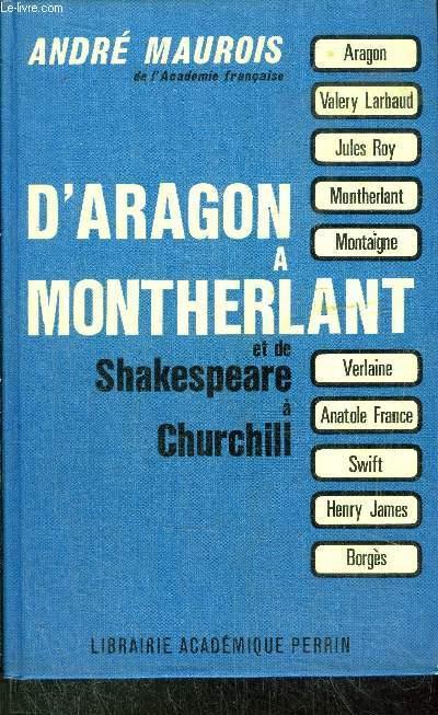 D'ARAGON A MONTHERLANT ET DE SHAKESPEARE A CHURCHILL