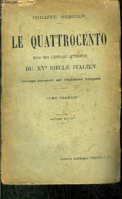 LE QUATTROCENTO - ESSAI SUR L'HISTOIRE LITTERAIRE DU XV EME SIECLE ITALIEN -TOME I