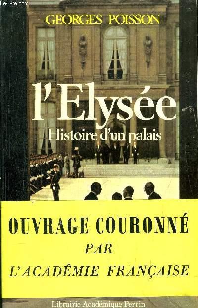 L'ELYSEE - HISTOIRE D'UN PALAIS - DE LA MARQUISE DE POMPADOUR A VALERY GISCARD D'ESTAING