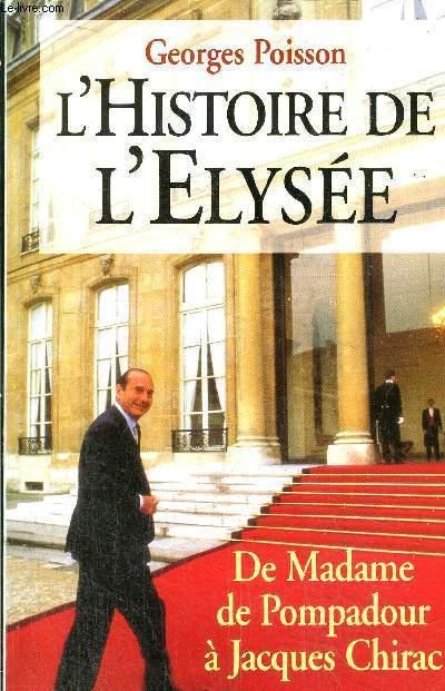 L'HISTOIRE DE L'ELYSEE - DE MADAME DE POMPADOUR A JACQUES CHIRAC