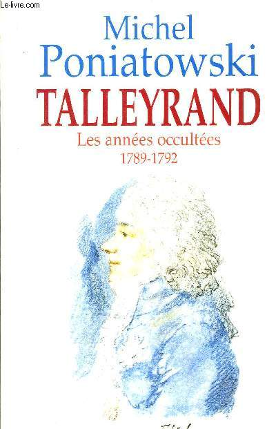 TALLEYRAND - LES ANNEES OCCULTEES 1789-1792