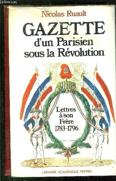 GAZETTE D'UN PARISIEN SOUS LA REVOLUTION - LETTRES A SON FRERE 1783-1796