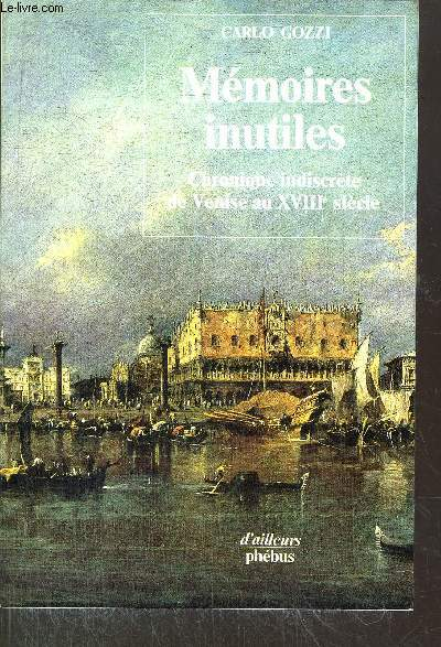 MEMOIRES INUTILES - CHRONIQUES INDISCRETE DE VENISE AU XVIII EME SIECLE