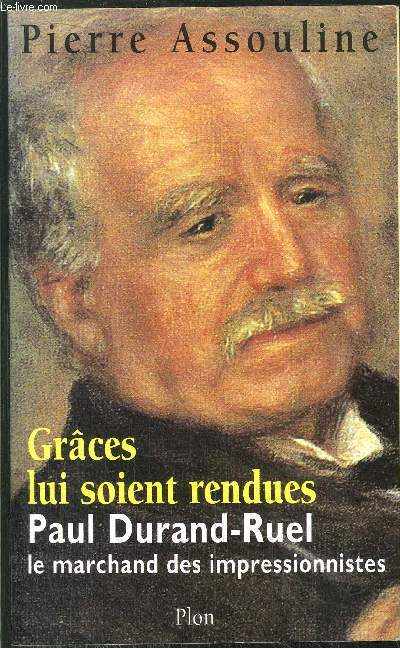 GRACES LUI SOIENT RENDUES - PAUL DURAND-RUEL, LE MARCHAND DES IMPRESSIONNISTES