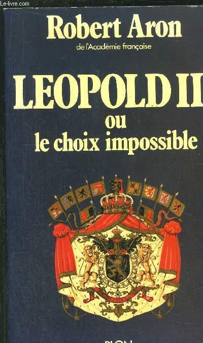 LEOPOLD III OU LE CHOIX IMPOSSIBLE / FEVRIER 1934 - JUILLET 1940