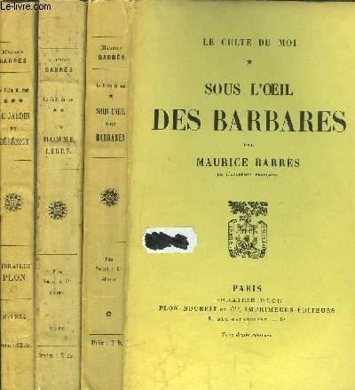 LE CULTE DU MOI - 3 VOLUMES - TOME I+II+III - SOUS L'OEIL DES BARBARES - UN HOMME LIBRE - LE JARDIN DE BERENICE