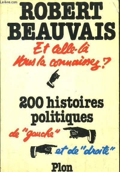 ET CELLE-LA VOUS LA CONNAISSEZ ? - 200 HISTOIRES POLITIQUES DE