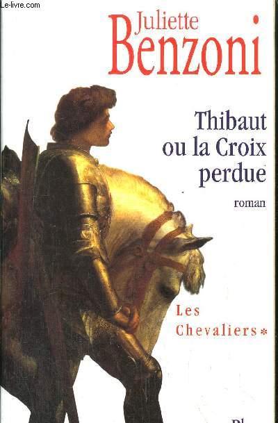 LES CHEVALIERS - TOME I - THIBAUT OU LA CROIX PERDUE