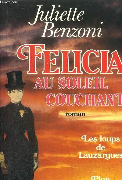 LES LOUPS DE LAUZARGUES - TOME III - FELICIA AU SOLEIL COUCHANT