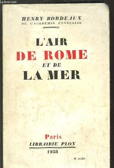 L'AIR DE ROME ET DE LA MER / Images Romaines de la coupole à la Farnésine - Le mai Florentin - Les souvenirs Français en Méditerranée ...