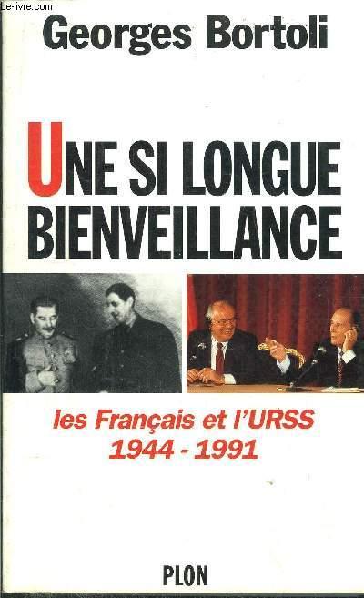 UNE SI LONGUE BEINVEILLANCE - LES FRANCAIS ET L'URSS 1944-1991