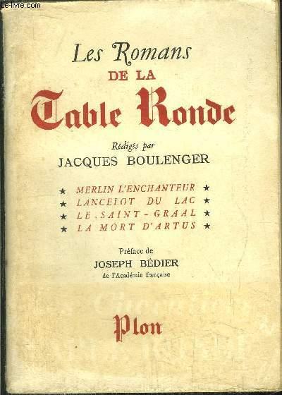 LES ROMANS DE LA TABLE RONDE - MERLIN L'ENCHANTEUR - LANCELOT DU LAC - LE SAINT GRAAL - LA MORT D'ARTUS