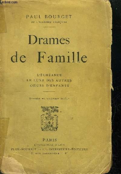 DRAMES DE FAMILLES - L'ECHEANCE - LE LUXE DES AUTRES - COEURS D'ENFANTS
