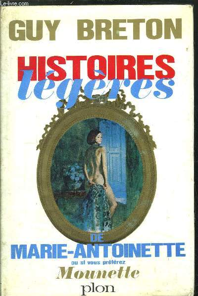 HISTOIRES LEGERES DE MARIE-ANTOINETTEOU SI VOUS PREFEREZ MOUNETTE