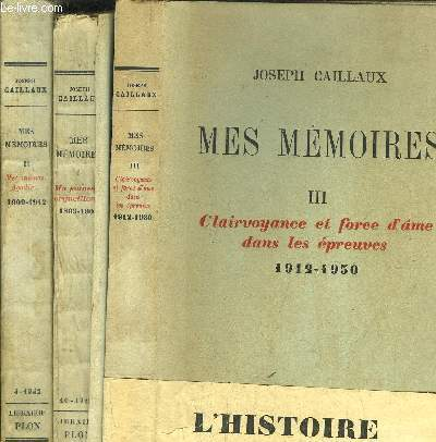 MES MEMOIRES - 3 VOLUMES -TOME I+II+III / MA JEUNESSE ORGUEILLEUSE 1865-1909 / MES AUDACES - AGADIR... 1909-1912 / CLAIRVOYANCE ET FORCE D'AME DANS LES EPREUVES 1912-1930