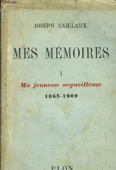 MES MEMOIRES - TOME I - MA JEUNESSE ORGEUILLEUSE 1863-1909