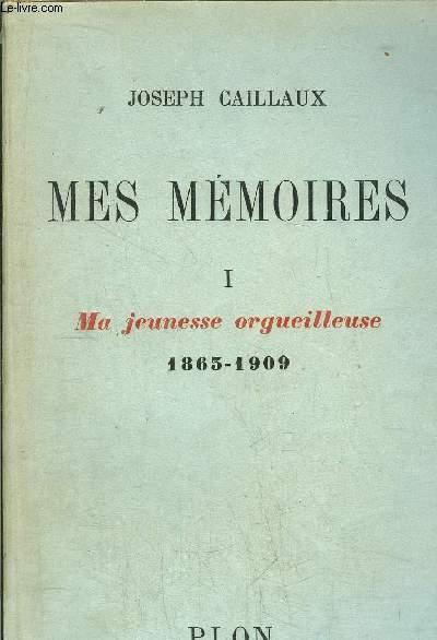 MES MEMOIRES - TOME I - MA JEUNESSE ORGUEILLEUSE 1863-1909