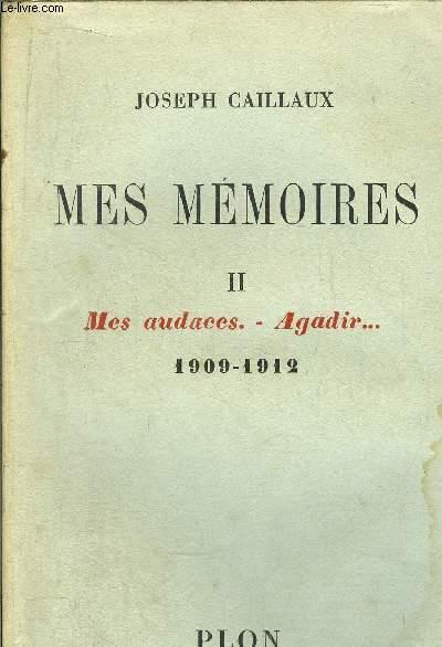 MES MEMOIRES - TOME II - MES AUDACES - AGADIR... 1909-1912