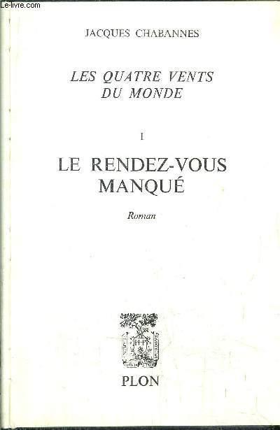 LES QUATRE VENTS DU MONDE - TOME I - LE RENDEZ-VOUS MANQUE