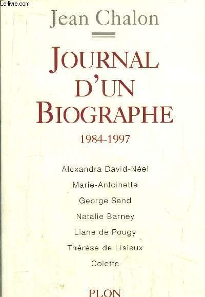 JOURNAL D'UN BIOGRAPHE 1984-1997 / A. DAVID-NEEL - MARIE-ANTOINETTE - G. SAND - N. BARNEY - L. DE POUGY - T. DE LISIEUX - COLETTE