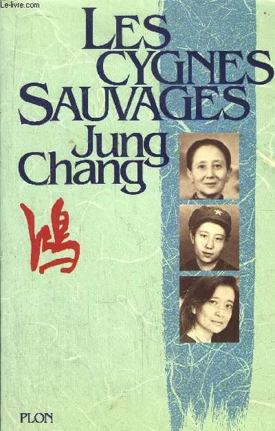 LES CYGNES SAUVAGES - LES MEMOIRES D'UNE FAMILLE CHINOISE DE L'EMPIRE CELESTE A TIANANMEN