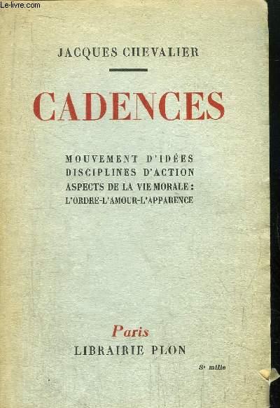 CADENCES - MOUVEMENT D'IDEES DISCIPLINES D'ACTION ASPECTS DE LA VIE MORALE : L'ORDRE-L'AMOUR-L'APPARENCE