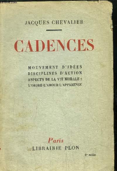 CADENCES - MOUVEMENT D'IDEES DISCIPLINES D'ACTION : ASPECTS DE LA VIE MORALE : L'ORDRE-L'AMOUR-L'APPARENCE