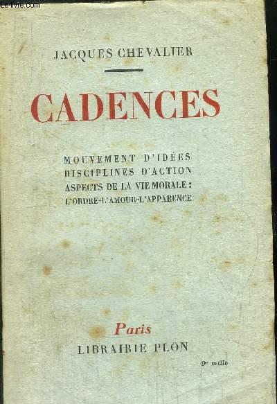 CADENCES - MOUVEMENT D'IDEES DISCIPLINES D'ACTION ASPECTS DE LA VIE MORALE: L'ORDRE-L'AMOUR-L'APPARENCE