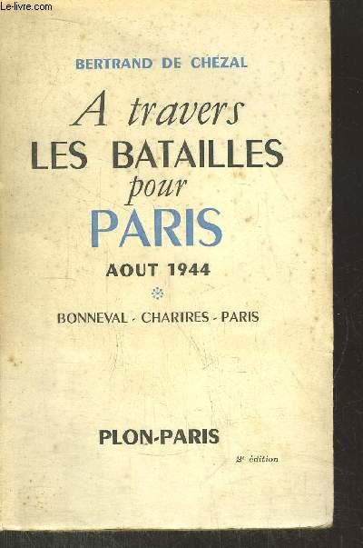 A TRAVERS LES BATAILLES POUR PARIS AOUT 1944/ BONNEVAL-CHARTRES-PARIS