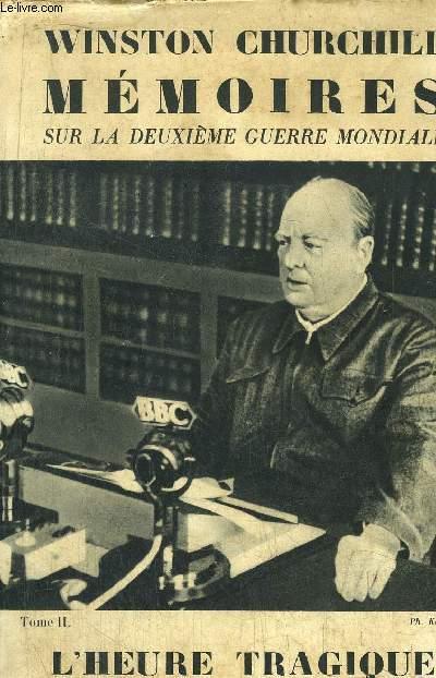 MEMOIRES SUR LA DEUXIEME GUERRE MONDIALE - TOME II - 2EME PARTIE : L'HEURE TRAGIQUE - SEULS