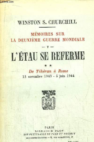 MEMOIRES SUR LA DEUXIEME GUERRE MONDIALE - 2 VOLUMES -TOME V - L'ETAU SE REFERME - 1ER PARTIE L'ITALIE CAPITULE 6 JUIN-12 NOVEMBRE 1943 - 2EME PARTIE  DE TEHERAN A ROME - 13 NOVEMBRE 1943- 5 JUIN 1944