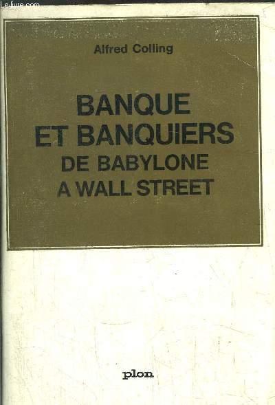 BANQUE ET BANQUIERS DE BABYLONE A WALL STREET