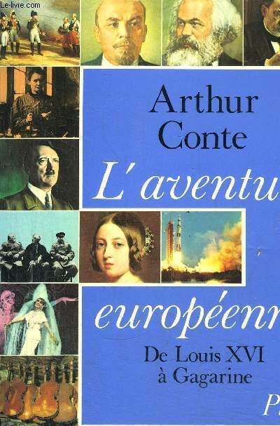 L'AVENTURE EUROPEENNE - DE LOUIS XVI A GAGARINE