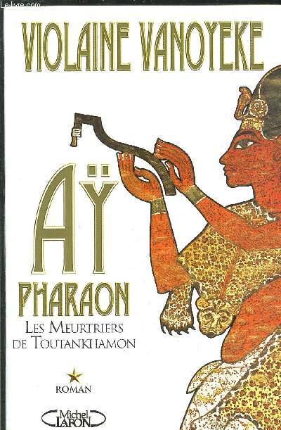 AY PHARAON - LES MEURTRES DE TOUTANKHAMON - TOME I