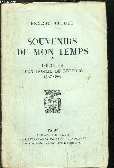SOUVENIRS DE MON TEMPS - TOME I - DEBUTS D'UN HOMME DE LETTRES 1857-1861