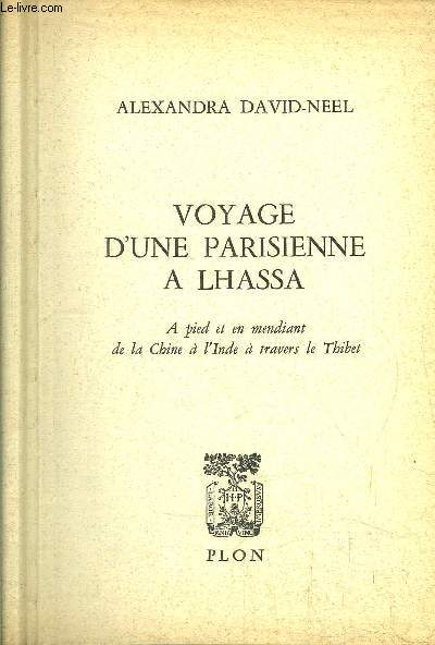 VOYAGE D'UNE PARISIENNE A LHASSA - A PIED ET EN MENDIANT DE LA CHINE A L'INDE A TRAVERS LE THIBET