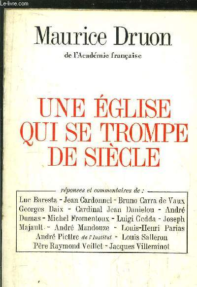 UNE EGLISE QUI SE TROMPE DE SIECLE - Réponses et commentaires de : L. BRESTA - J. CARDONNEL - B. CARRA DE VAUX - G. DAIX - CARDINAL J. DANIELOU - A. DUMAS - M. FROMENTOUX - L. GEDDA - J. MAJAULT - A. MANDOUZE - L. HENRI PARIAS - A. PIETTRE - L. SALLERON..