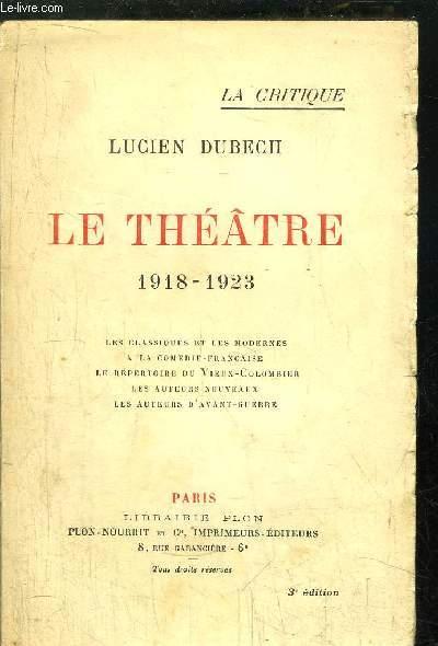 LE THEATRE 1918-1923 / Sommaire : Les classiques et les modernes - A la comédie-française - Le répertoire du Vieux-Colombier - Les autres nouveaux - Les autres d'avant-guerre....