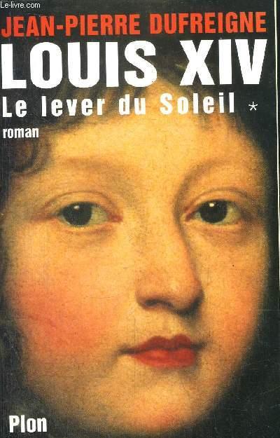 LOUIS XIV - TOME I - LE LEVER DU SOLEIL