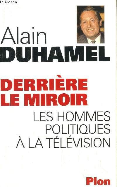 DERRIERE LE MIROIR - LES HOMMES POLITIQUES A LA TELEVISION