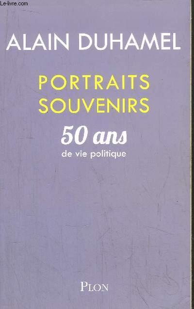 PORTRAITS SOUVENIRS - 50 ANS DE VIS POLITIQUE