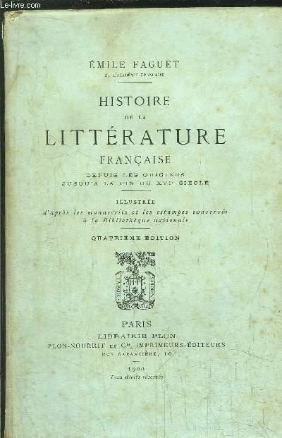 HISTOIRE DE LA LITTERATURE FRANCAISE - DEPUIS LES ORIGINES JUSQU'A LA FIN DU XVIEME SIECLE