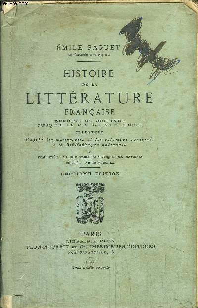 HISTOIRE DE LA LITTERAUTRE FRANCAISE - DEPUIS LES ORIGINES JUSQU'A LA FIN DU XVI EME SIECLE