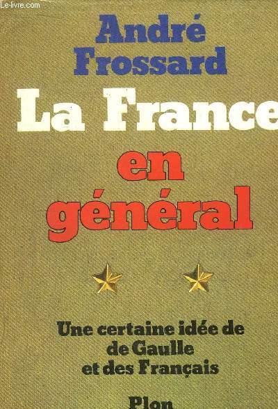 LA FRANCE EN GENERAL - UNE CERTAINE IDEE DE DE GAULLE ET DES FRANCAIS