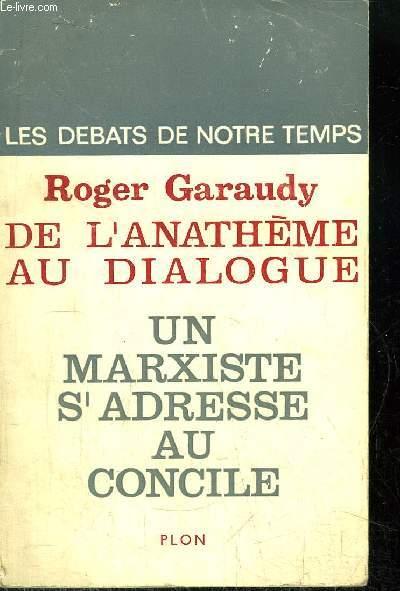 LES DEBATS DE NOTRE TEMPS - DE L'ANATHEME AU DIALOGUE - UN MARXISTE S'ADRESSE AU CONCILE