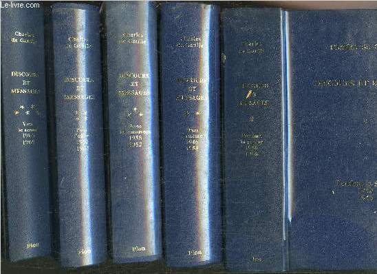 DISCOURS ET MESSAGES - 5 VOLUMES - TOME I+II+III+IV+V / PENDANT LA GUERRE JUIN 1940-JANVIER1946 / DANS L'ATTENTE FEVRIER1946-AVRIL1958 / AVEC LE RENOUVEAU MAI 1958- JUILLET 1962 / POUR L'EFFORT AOUT 1962-DECEMBRE 165 /VERS LE TERME JANVIER 1966-AVRIL 1969