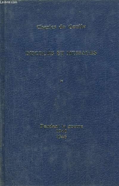 DISCOURS ET MESSAGES - TOME I - PENDANT LA GUERRE 1940-1946