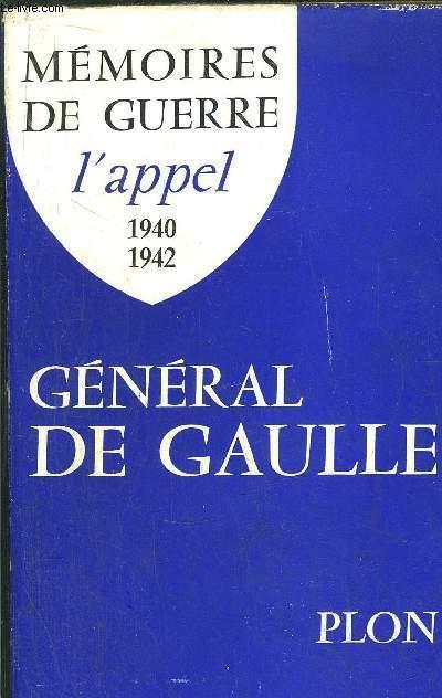 MEMOIRES DE GUERRE - L'APPEL 1940-1942