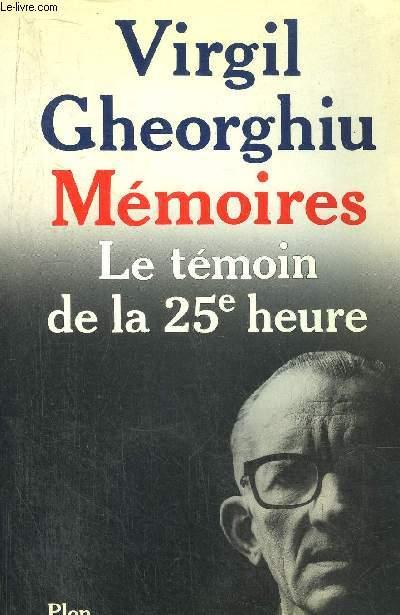 MEMOIRES - LE TEMOIN DE LA 25ème HEURE